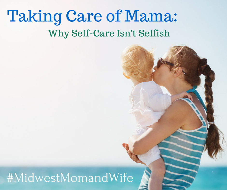 Taking Care of Mama: Why Self-Care Isn't Selfish